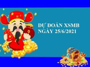 Dự Đoán XSMB 25/6/2021 KQXSMB thứ 6. Du doan xsmb 25/6/2021 - Dự đoán kết quả xổ số Miền Bắc chính xác nhất hôm nay thứ 6