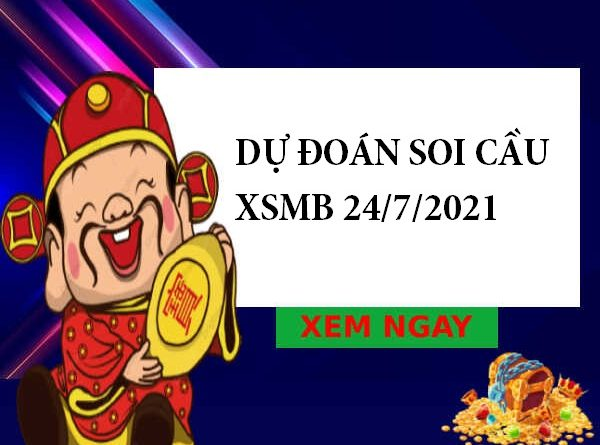 Dự đoán soi cầu XSMB 24/7/2021
