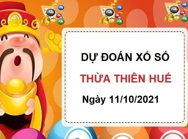 Dự đoán xổ số Thừa Thiên Huế ngày 11/10/2021
